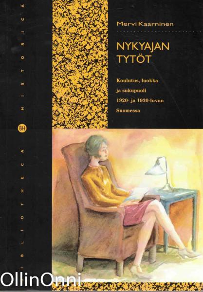 Nykyajan tytöt : koulutus, luokka ja sukupuoli 1920- ja 1930-luvun Suomessa, Mervi Kaarninen