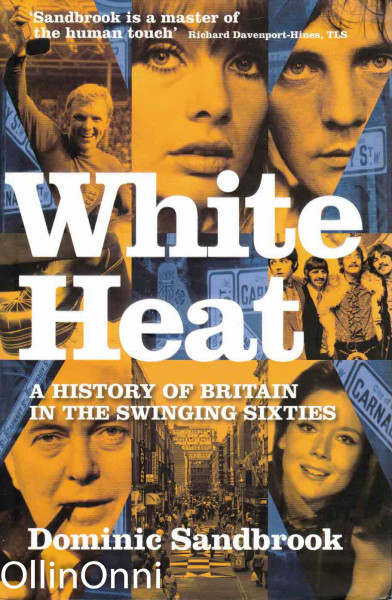 White Heat - A History of Britain in the Swinging Sixties, Dominick Sandbrook