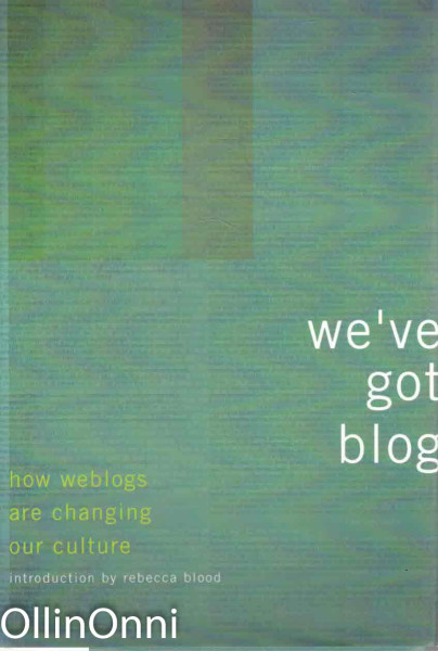 We've got blog - How weblogs are changing our culture, Useita