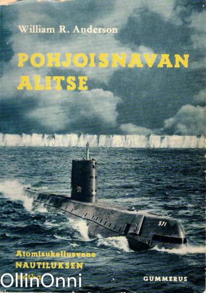 Pohjoisnavan alitse - Atomisukellusvene Nautiluksen matka, William R. Anderson