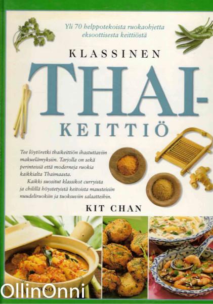 Klassinen thaikeittiö : yli 70 helppotekoista ruokaohjetta eksoottisesta keittiöstä, Kit Chan