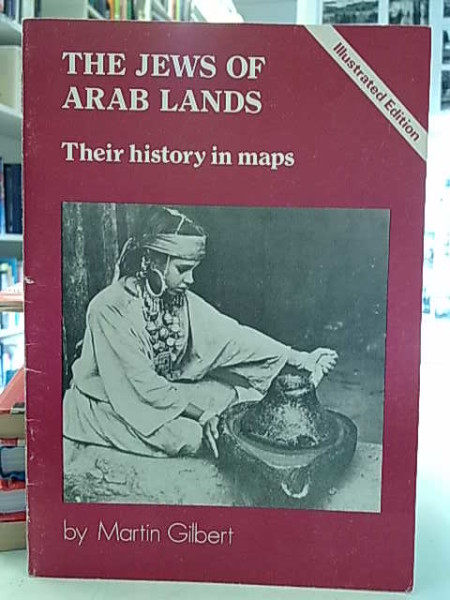 The Jews of Arab Lands - Their history in maps (Illustrated Edition), Bartin Gilbert