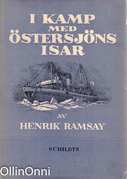 I kamp med Östersjöns isar - En bok om Finlands vintersjöfart, Henrik Ramsay
