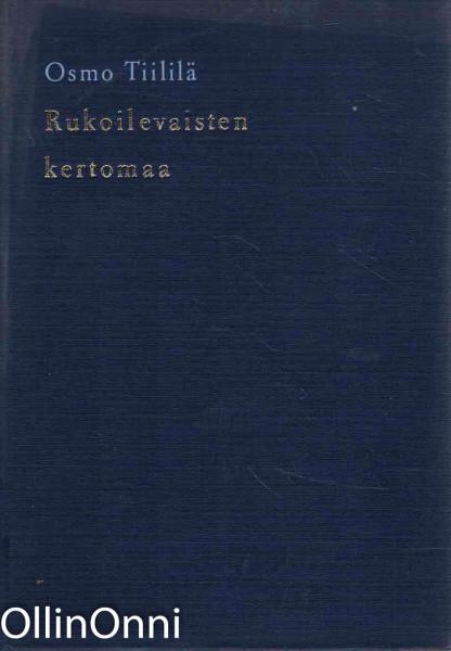 Rukoilevaisten kertomaa - Länsi-Suomen herännäisyyden edustajia 1900-luvulla, Osmo Tiililä