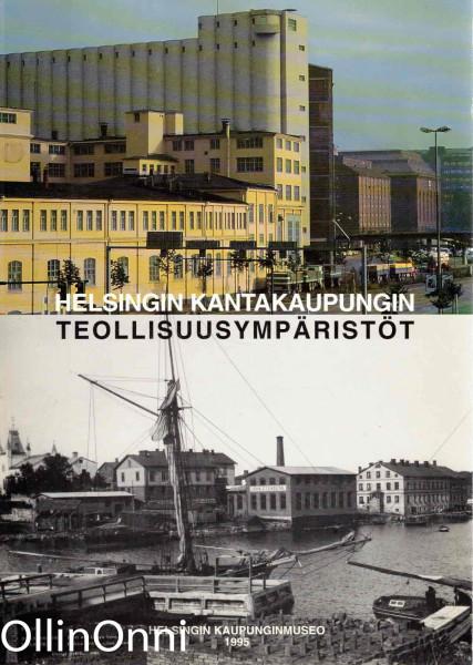 Helsingin kantakaupungin teollisuusympäristöt : teollisuusrakennusten inventointiraportti, Helena Hakkarainen
