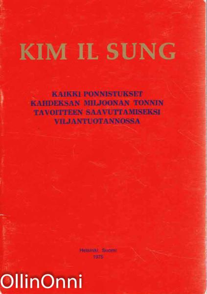 Kim Il Sung - Kaikki ponnistukset kahdeksan miljoonan tonnin tavoitten saavuttamiseksi viljantuotannossa, Kim Il Sung