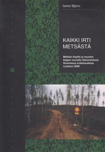 Kaikki irti metsästä : metsän käyttö ja muutos taigan reunalla itäisimmässä Suomessa erätaloudesta vuoteen 2000, Ismo Björn