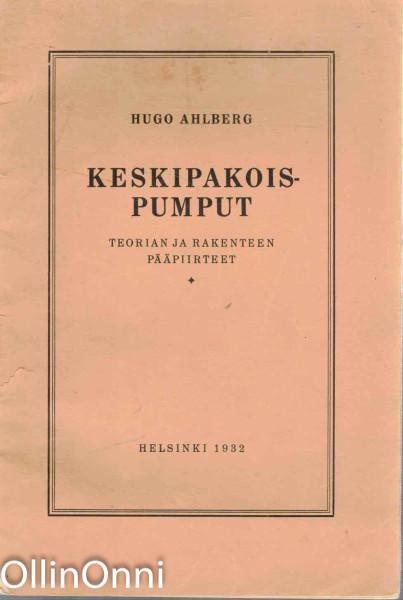 Keskipakoispumput - Teorian ja rakenteen pääpiirteet, Hugo Ahlberg