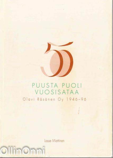 Puusta puoli vuosisataa - Olavi Räsänen Oy 1946-96, Lasse Miettinen