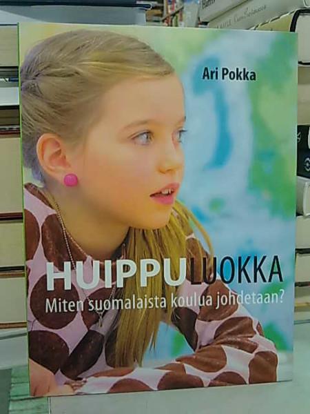 Huippuluokka : miten suomalaista koulua johdetaan?, Ari Pokka