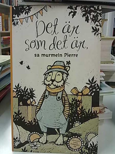 Det är som det är, sa murmeln Pierre, Lena Förlander-Ulf
