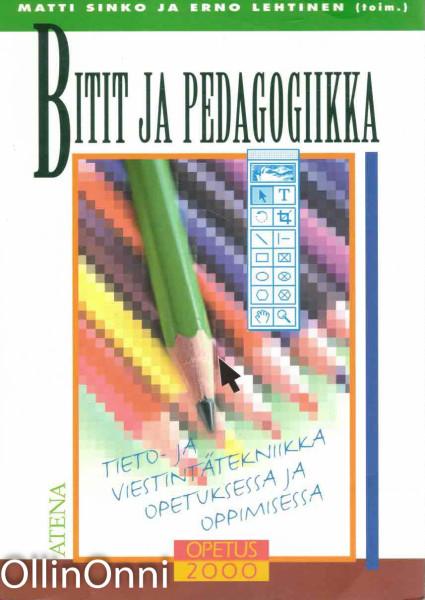 Bitit ja pedagogiikka : tieto- ja viestintätekniikka opetuksessa ja oppimisessa, Matti Sinko