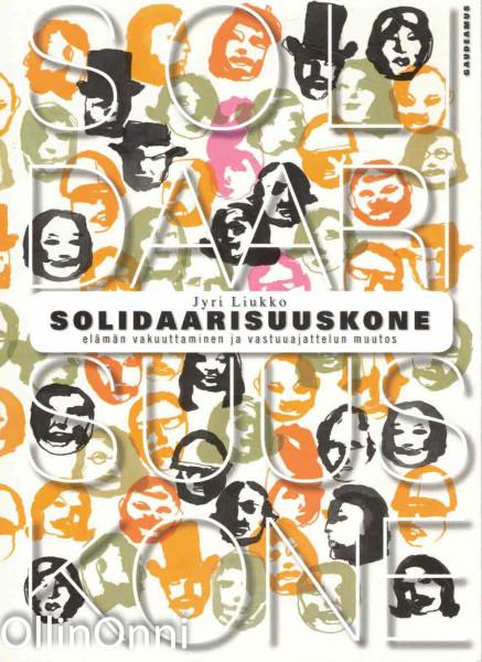 Solidaarisuuskone - elämän vakuuttaminen ja vastuuajattelun muutos, Jyri Liukko