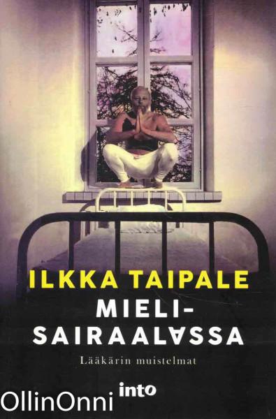 Mielisairaalassa - Lääkärin muistelmat, Ilkka Taipale