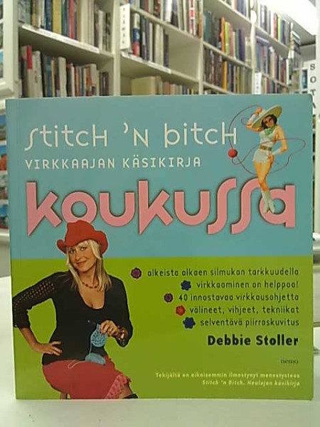 Stitch `n bitch virkkaajan käsikirja koukussa, Debbie Stoller