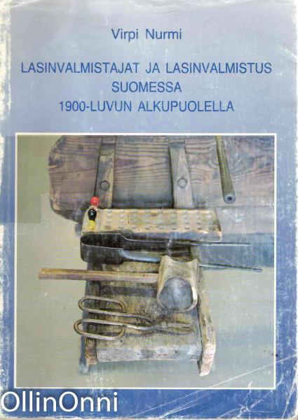 Lasinvalmistajat ja lasinvalmistus Suomessa 1900-luvun alkupuolella, Virpi Nurmi