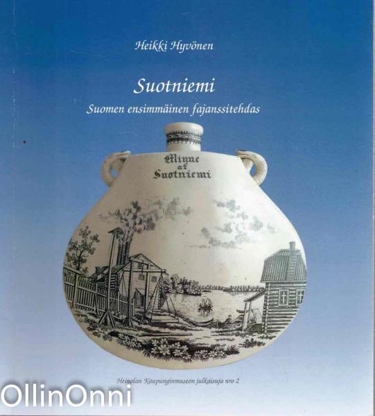 Suotniemi : Suomen ensimmäinen fajanssitehdas = Finlands första fajansfabrik : 1842-1893, Heikki Hyvönen