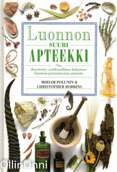 Luonnon suuri apteekki - Kuvitettu, aakkosellinen hakuteos luonnon parantavista aineista, Miriam Polunin