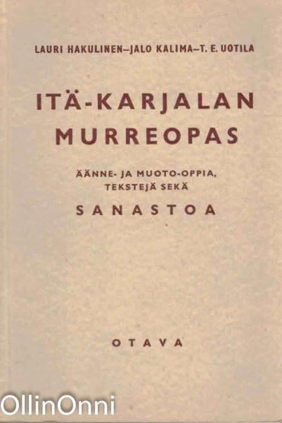 Itä-Karjalan murreopas - Äänne- ja muoto-oppia, tekstejä, sanastoa, Lauri Hakulinen