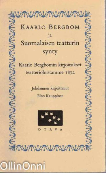 Kaarlo Bergbom ja Suomalaisen teatterin synty - Kaarlo Bergbomin kirjoitukset teatterioloistamme 1872, Kaarlo Bergbom