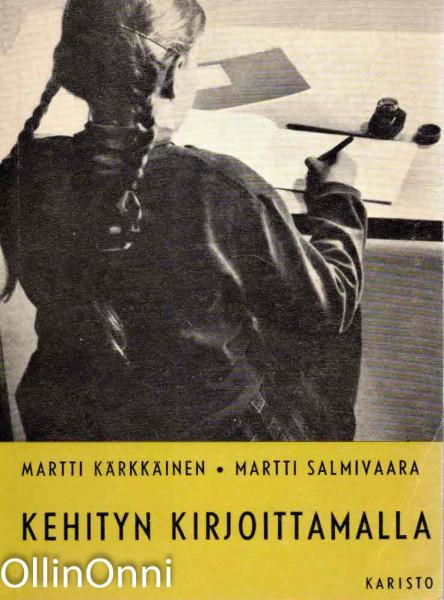 Kehityn kirjoittamalla - Äidinkielen harjoitustehtäviä kansakouluja ja oppikouluun pyrkiviä varten, Martti Kärkkäinen