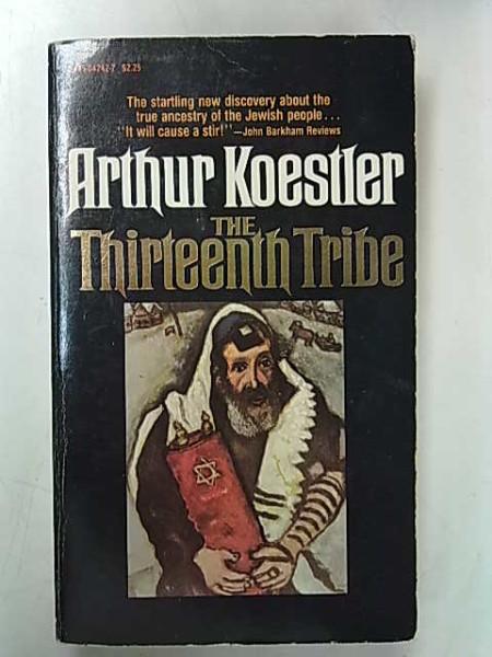The Thirteenth Tribe - The Khazar Empire and Its Heritage, Arthur Koestler