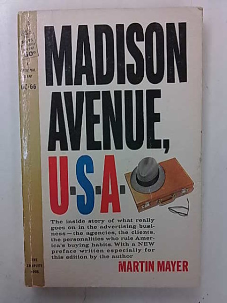 Madison Avenue, U.S.A. - The inside story of what really goes on in the advertising business., Martin Mayer