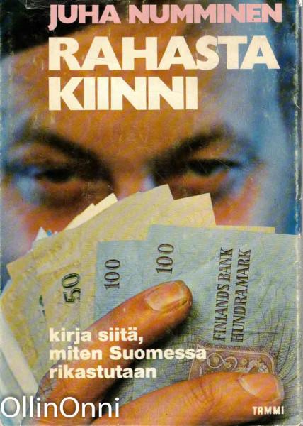 Rahasta kiinni - Kirja siitä, miten Suomessa rikastutaan, Juha Numminen