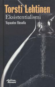 Eksistentialismi : vapauden filosofia, Torsti Lehtinen
