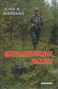 Riistalaukauksen jälkeen, Juha K. Kairikko