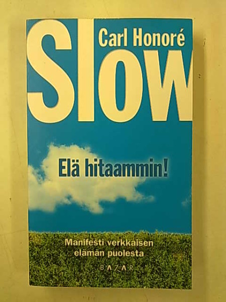 Slow - Elä hitaammin! - Manifesti verkkaisen elämän puolesta., Carl Honor
