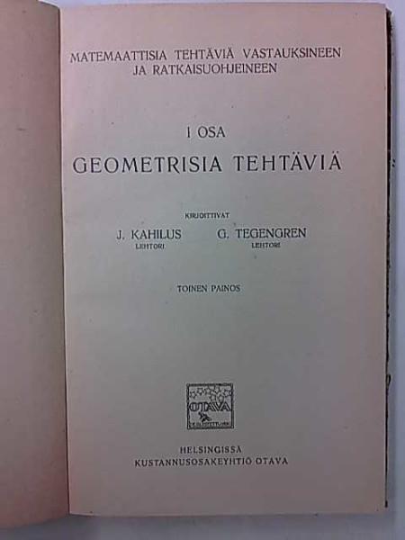 Matemaattisia tehtäviä vastauksineen ja ratkaisuohjeineen I osa - Geometrisia tehtäviä, J. Kahilus