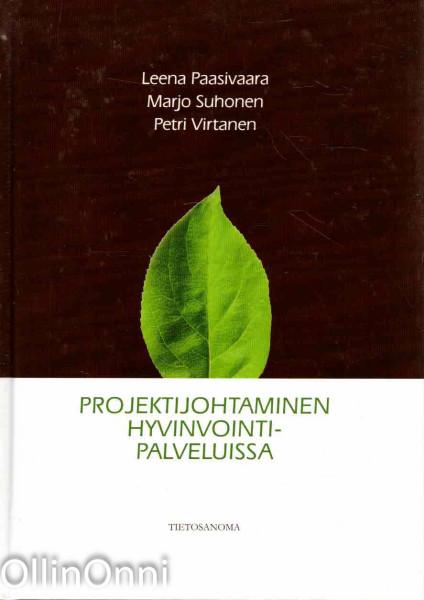 Projektijohtaminen hyvinvointipalveluissa, Leena Paasivaara