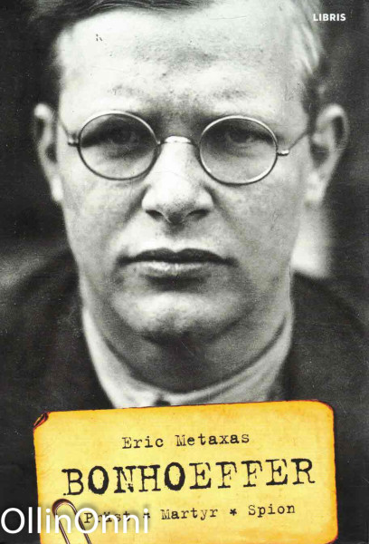 Bonhoeffer - Präst, martyr, spion, Eric Metaxas