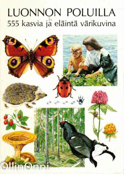 Luonnon poluilla - 555 kasvia ja eläintä värikuvina, Ethel Salanterä