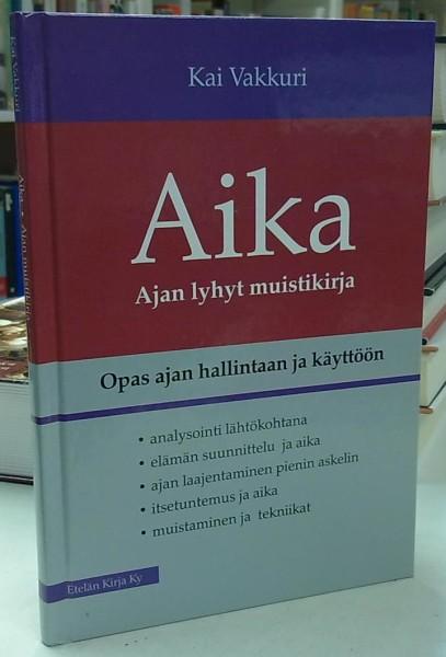 Aika - Ajan lyhyt muistikirja - Opas ajan hallintaan ja käyttöön (Ajan muistikirja), Kai Vakkuri