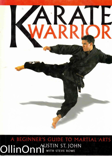 Karate Warrior - A Beginner's Guide to Martial Arts, Austin St. John