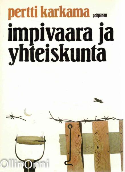 Impivaara ja yhteiskunta : tutkielmia kirjallisuudesta ja kulttuurista, Pertti Karkama