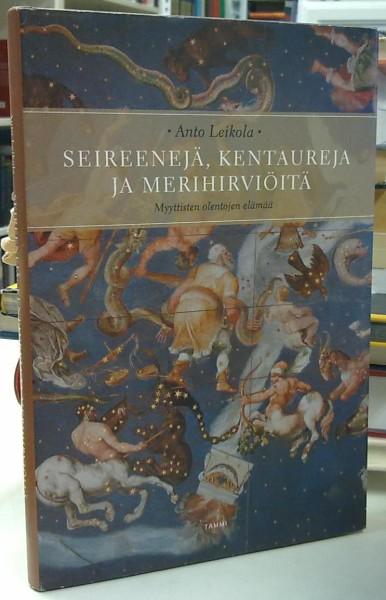 Seireenejä, kentaureja ja merihirviöitä - Myyttisten olentojen elämää, Anto Leikola
