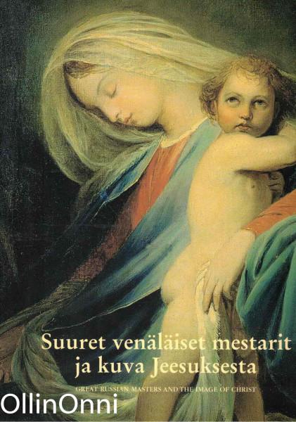 Suuret venäläiset mestarit ja kuva Jeesuksesta - Great Russian masters and the image of Christ, Ei tiedossa