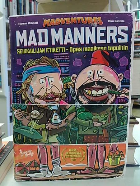 Mad manners : seikkailijan etiketti : opas maailman tapoihin, Tuomas Milonoff