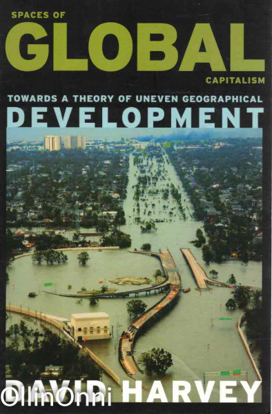 Spaces of Global Capitalism - Towards a Theory of Uneven Geographical Development, David Harvey