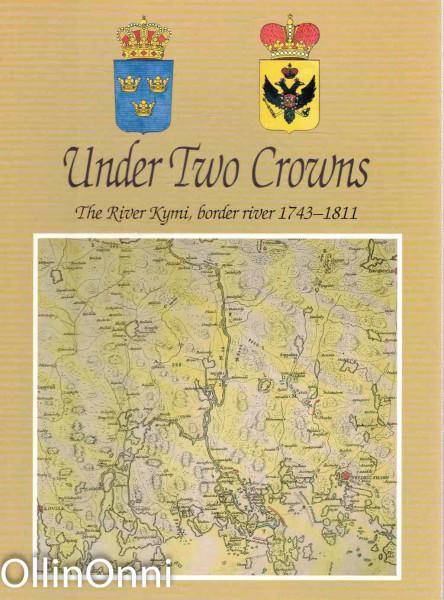 Under Two Crowns - The River Kymi, border river 1743-1811, Eeva-Liisa Oksanen