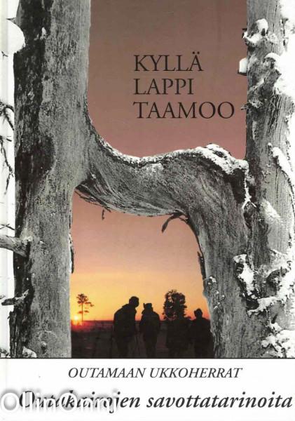 Kyllä Lappi taamoo : Outakairojen savottatarinoita ja puunhankinnan kehityskuvaa 1950-2000, Veikko Vuontisjärvi