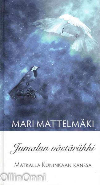 Jumalan västäräkki - Matkalla kuninkaan kanssa, Mari Mattelmäki