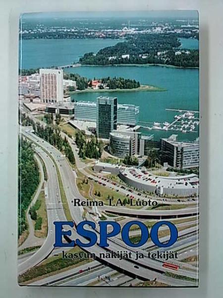 Espoo : kasvun näkijät ja tekijät : Espoon viisi vuosikymmentä 1950-2000, Reima T. A. Luoto