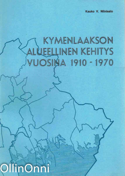 Kymenlaakson alueellinen kehitys vuosina 1910-1970 : vertaileva tutkimus taloudellis-sosiaalisesta kehityksestä ja aluepolitiikan vaikutusmahdollisuuksista, Kauko V. Niinisalo