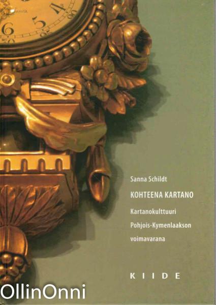 Kohteena kartano : kartanokulttuuri Pohjois-Kymenlaakson voimavarana, Sanna Schildt