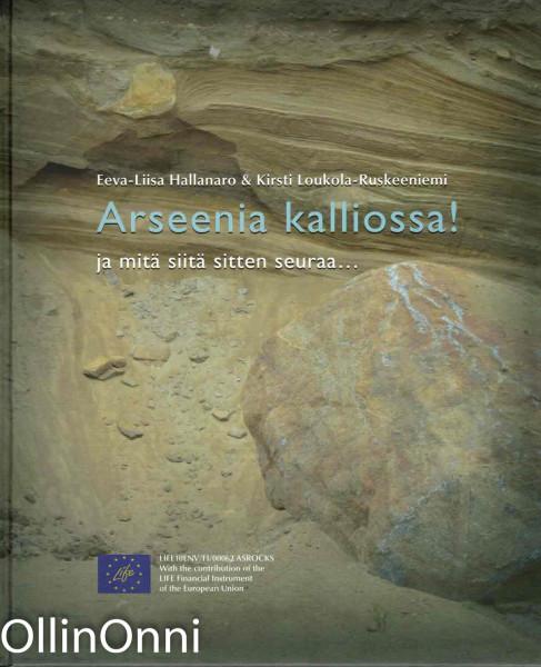 Arseenia kalliossa! : ja mitä siitä sitten seuraa.., Eeva-Liisa Hallanaro