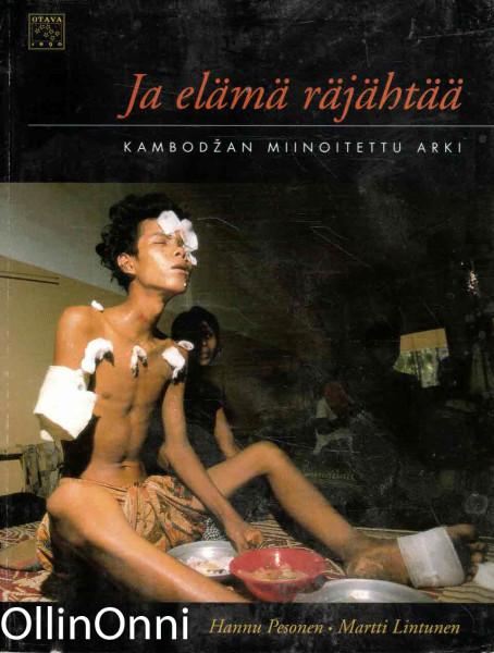 Ja elämä räjähtää : Kambodžan miinoitettu arki, Hannu Pesonen